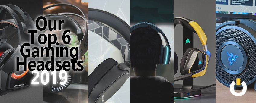 Our Top 6 Gaming Headsets 2019
